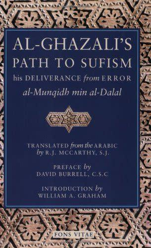 """<i><a href=""""http://www.amazon.com/Al-Ghazalis-Path-Sufism-Deliverance-al-Munqidh/dp/1887752307/ref=sr_1_5?s=books&amp;ie=UTF8&amp;qid=1452631642&amp;sr=1-5&amp;keywords=Imam+Abu+Hamid+al-Ghazali"""" rel=""""nofollow noopener"""" target=""""_blank"""" data-ylk=""""slk:Al-Ghazali's Path To Sufism: His Deliverance from Error"""" class=""""link rapid-noclick-resp"""">Al-Ghazali's Path To Sufism: His Deliverance from Error</a></i> is an autobiography by an 11th century Muslim scholar and mystic.&nbsp;The book depicts a seeker's pursuit of&nbsp;knowledge and exploration of Sufism,&nbsp;or Islamic mysticism."""