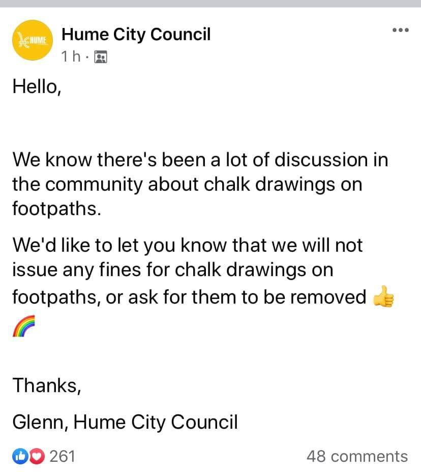Fiona Cracknell shared what appears to be a Facebook post from the Hume City Council which said fines won't be issued, nor will the drawings be removed. Source: Facebook/Cracknell Chalk Drawings