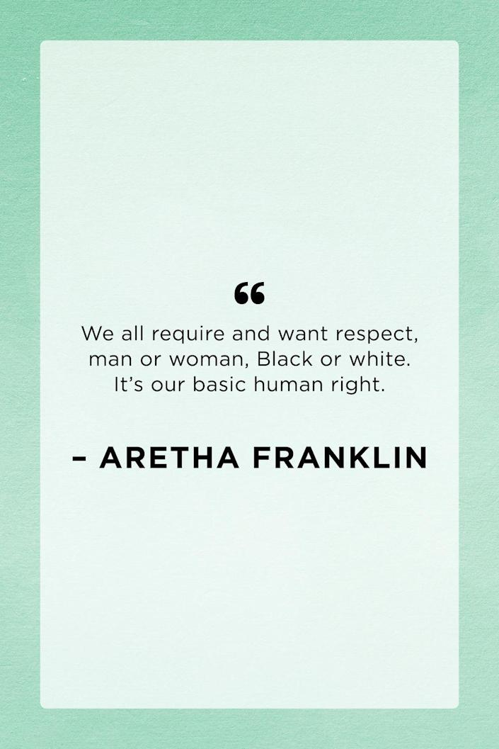 <p>Aretha Franklin — otherwise known as the queen of R-E-S-P-E-C-T — was not only one of the greatest entertainers of our time but an advocate for equal rights.</p>