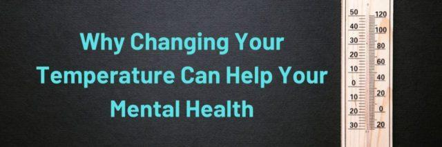 Why Changing Your Temperature Can Help Your Mental Health