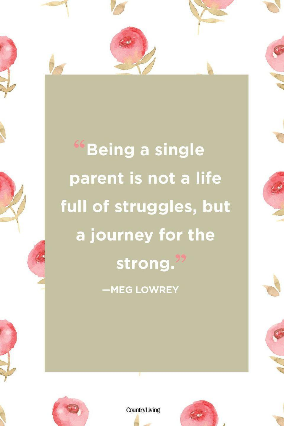 "<p>""Being a single parent is not a life full of struggles, but a journey for the strong.""</p>"