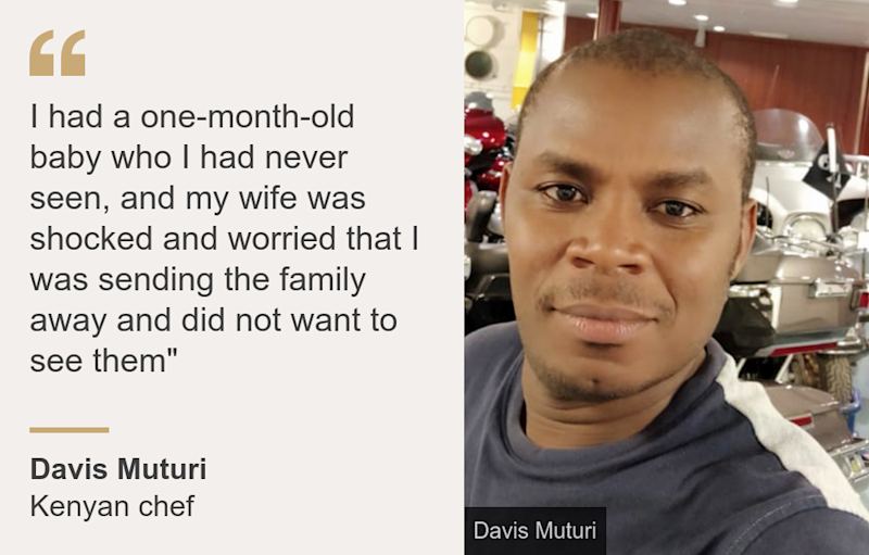"""I had a one-month-old baby who I had never seen, and my wife was shocked and worried that I was sending the family away and did not want to see them"""", Source: Davis Muturi , Source description: Kenyan chef, Image: Davis Muturi"