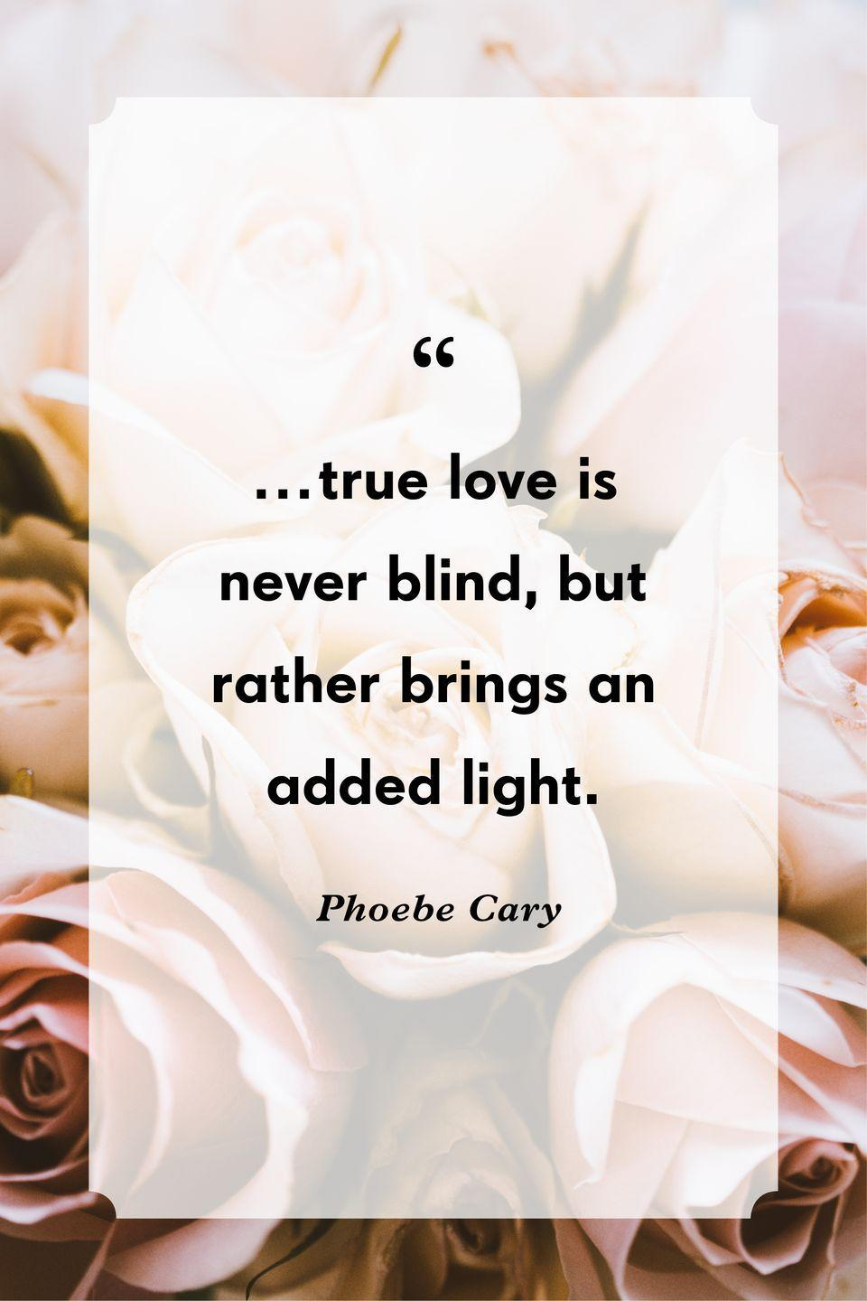 """<p>""""…true love is never blind, but rather brings an added light.""""</p>"""
