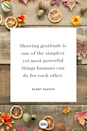 <p>Showing gratitude is one of the simplest yet most powerful things humans can do for each other.</p>