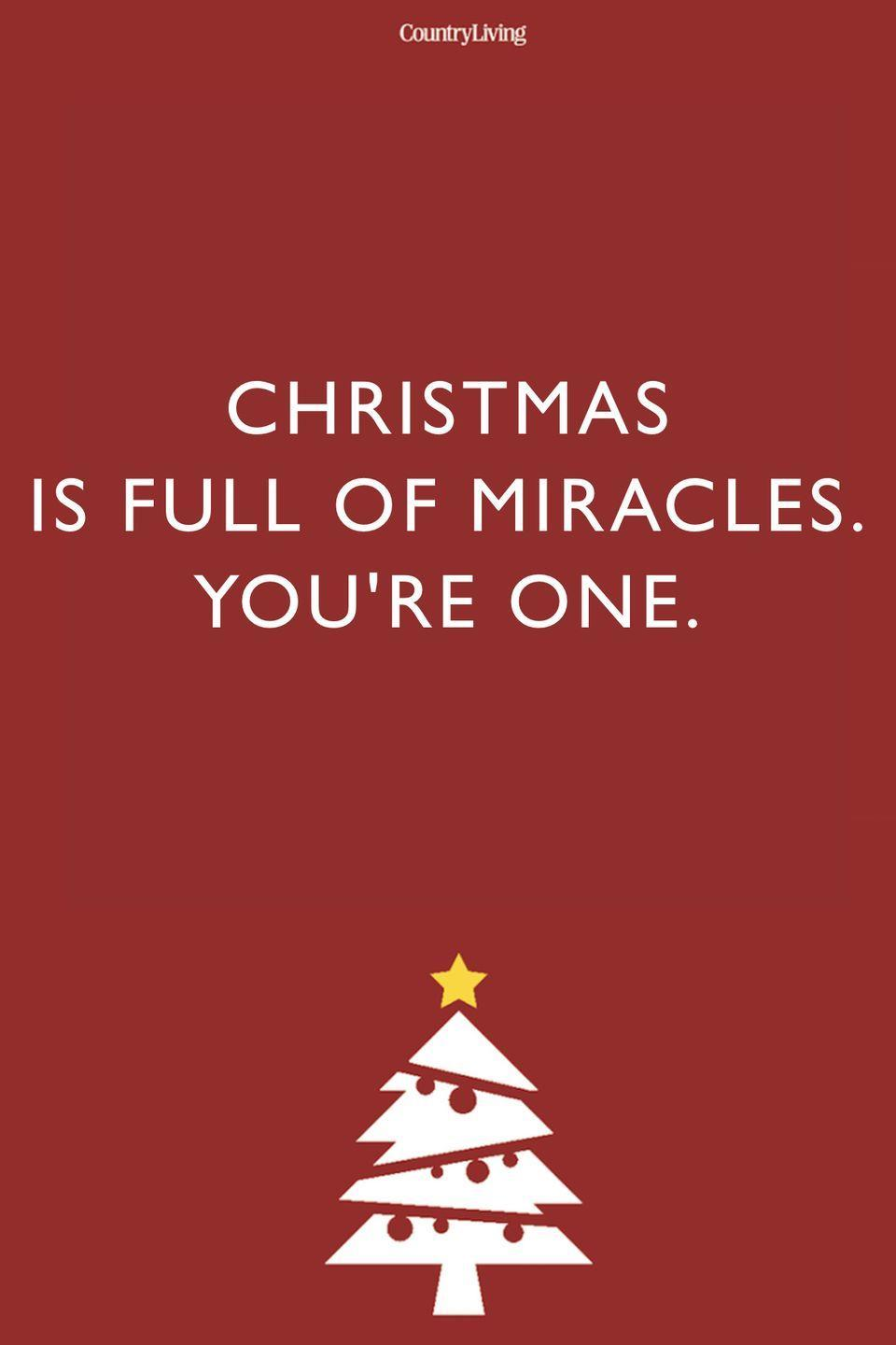 <p>Christmas is full of miracles. You're one.</p>