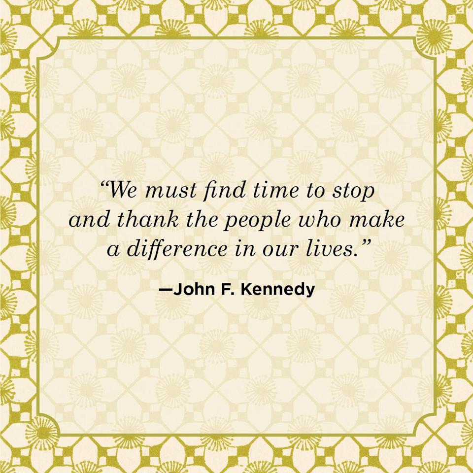 "<p>""We must find time to stop and thank the people who make a difference in our lives.""</p>"