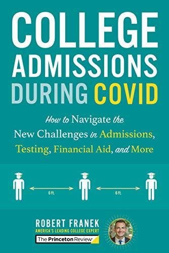 College Admissions During COVID: How to Navigate the New Challenges in Admissions, Testing, Financial Aid, and More (College Admissions Guides) (Amazon / Amazon)