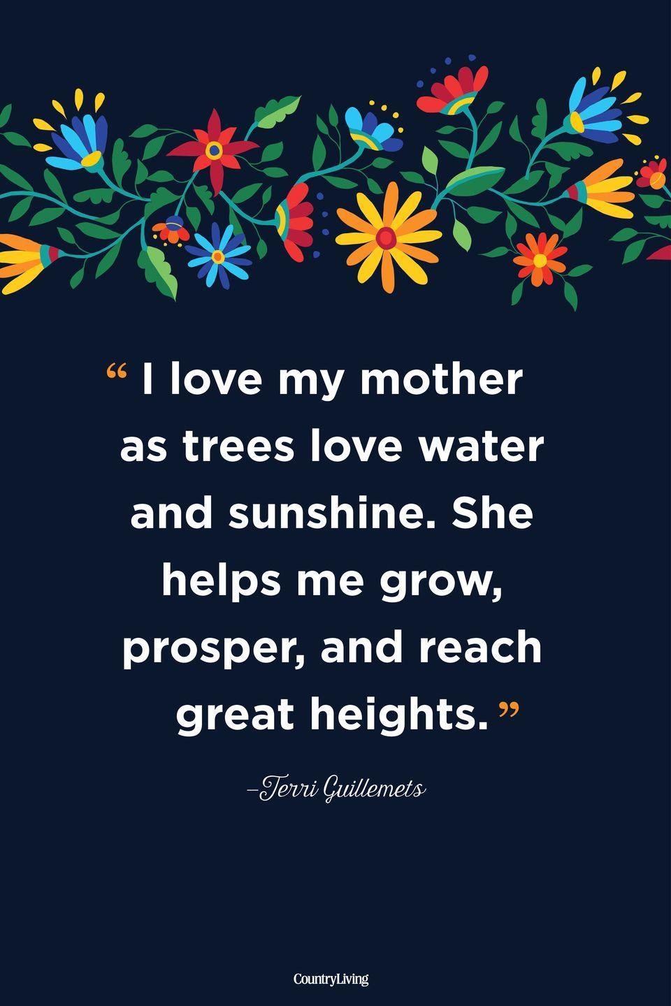 """<p>""""I love my mother as trees love water and sunshine. She helps me grow, prosper, and reach great heights.""""</p>"""
