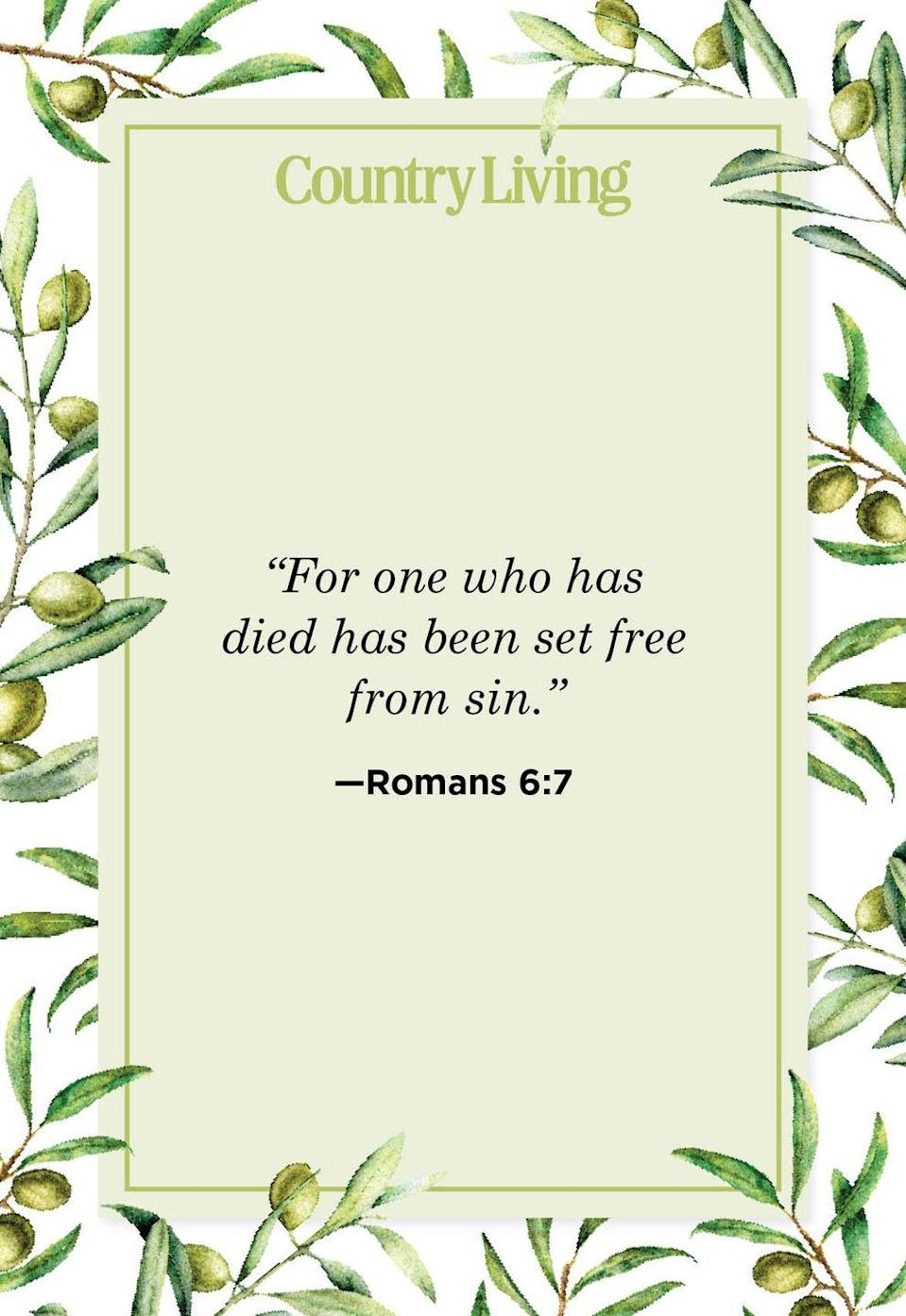 """<p>""""For one who has died has been set free from sin."""" </p>"""
