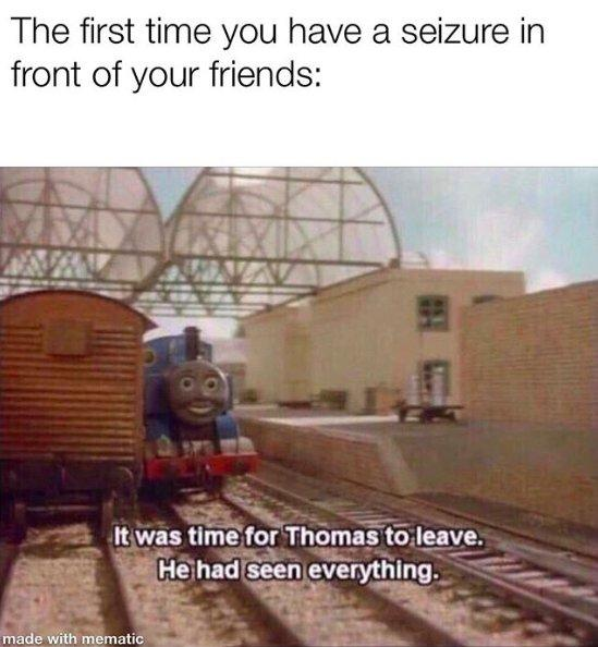 thomas the tank engine, caption the first time you have a seizure in front of your friends. caption it was time for thomas to leave, he had seen everything
