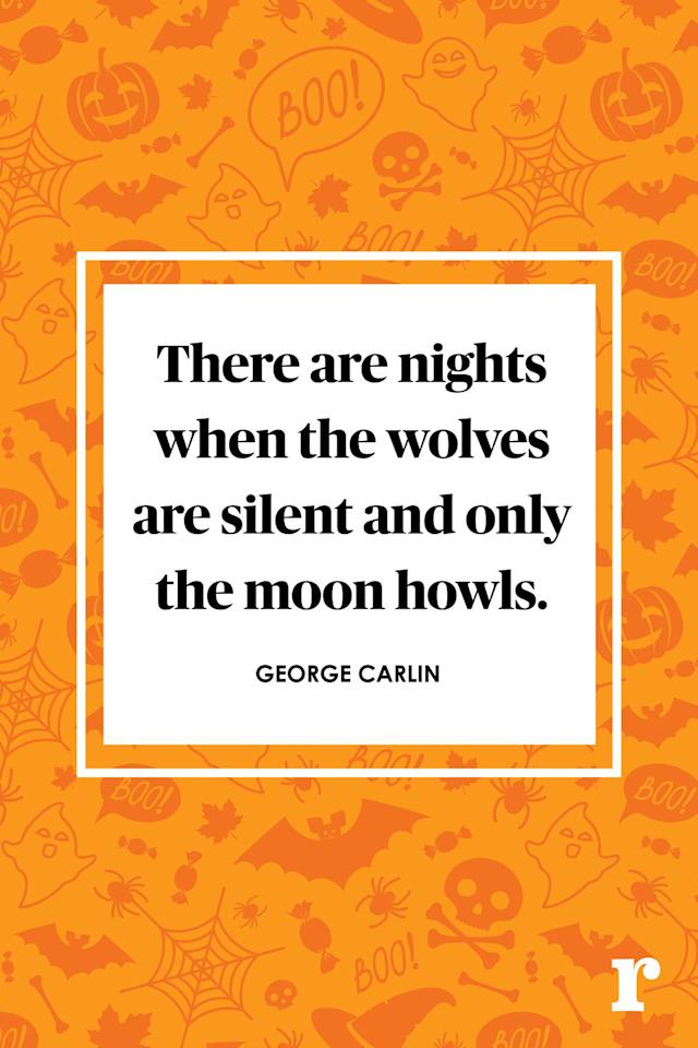 "<p>""There are nights when the wolves are silent and only the moon howls.""</p>"