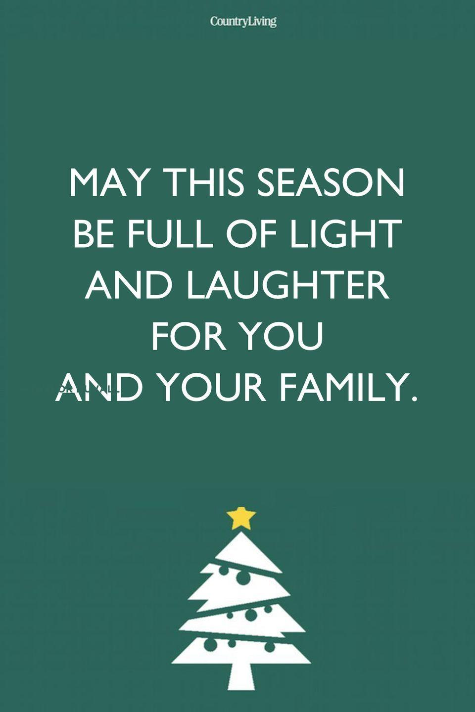 <p>May this season be full of light and laughter for you and your family. </p>