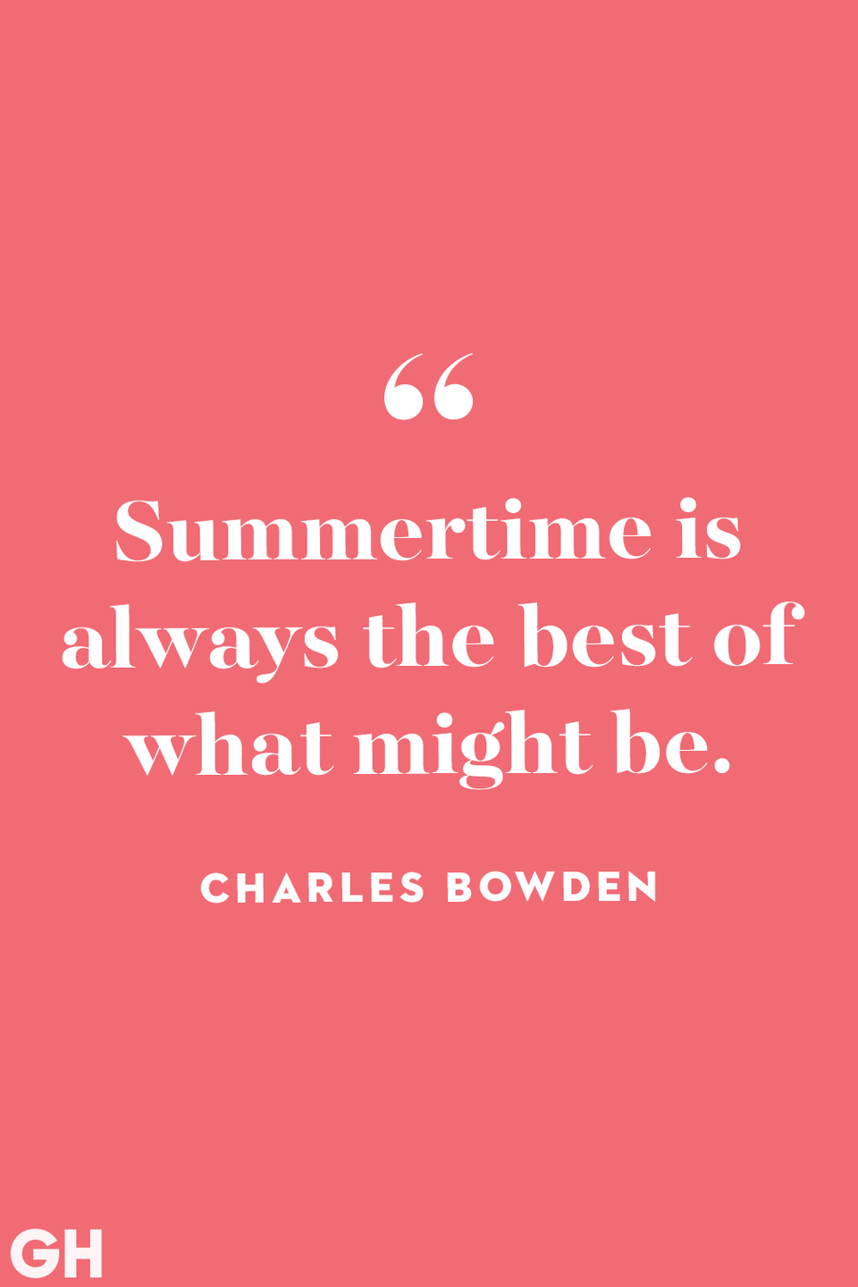 <p>Summertime is always the best of what might be.</p>