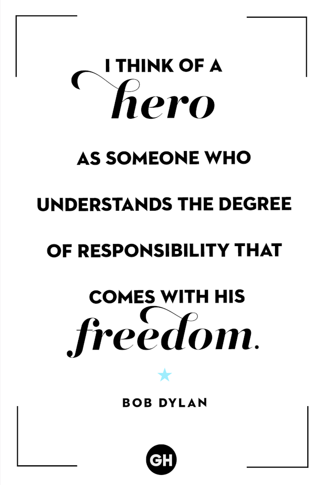 <p>I think of a hero as someone who understands the degree of responsibility that comes with his freedom.</p>