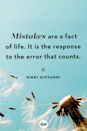 <p>Mistakes are a fact of life. It is the response to the error that counts.</p>