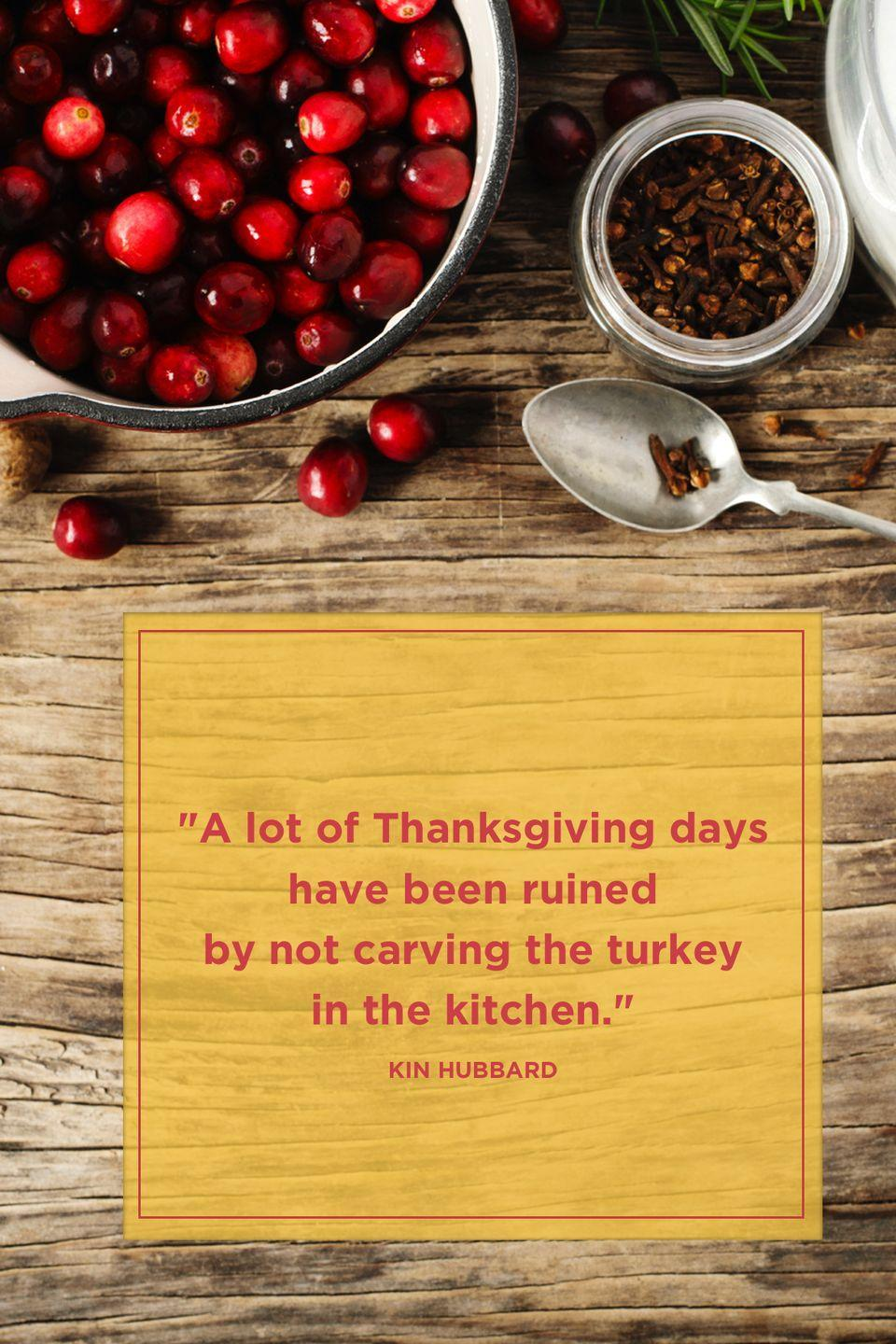 "<p>""A lot of Thanksgiving days have been ruined by not carving the turkey in the kitchen."" </p>"