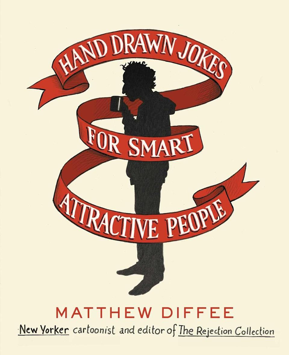 <p>If you're smart, attractive, and you like to laugh, check out <span>Hand Drawn Jokes for Smart Attractive People</span>, in which you'll revel in comic cartoons, riffs, and one-liners. </p>