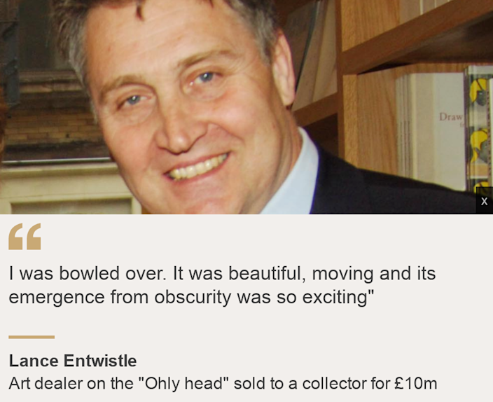 """""""I was bowled over. It was beautiful, moving and its emergence from obscurity was so exciting"""""""", Source: Lance Entwistle, Source description: Art dealer on the """"Ohly head"""" sold to a collector for £10m, Image: Lance Entwistle"""