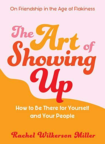 """The Art of Showing Up: How to Be There for Yourself and Your People"" by Rachel Wilkerson Miller (Amazon / Amazon)"