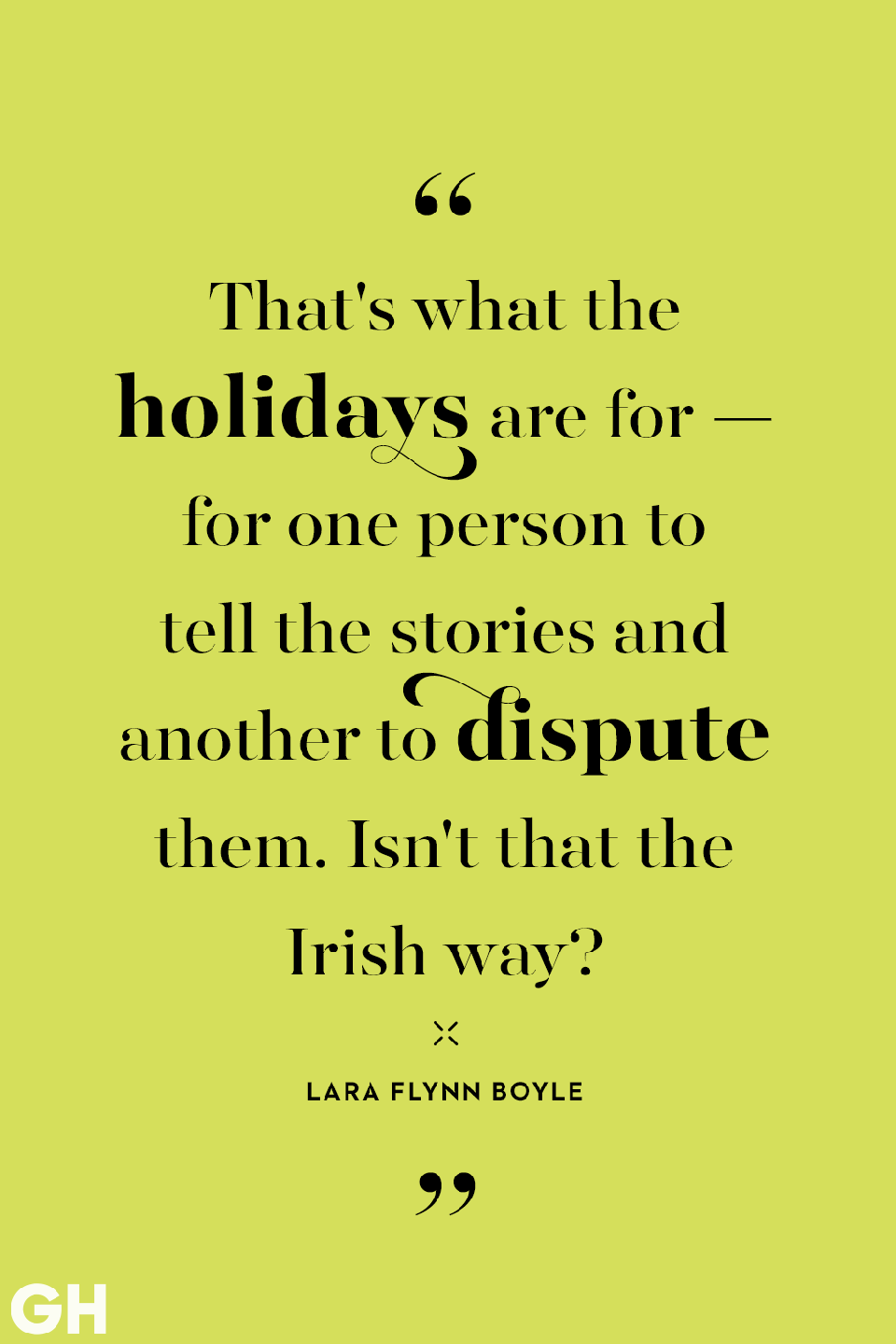 <p>That's what the holidays are for — for one person to tell the stories and another to dispute them. Isn't that the Irish way? </p>