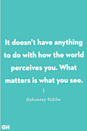 "<p>""It doesn't have anything to do with how the world perceives you. What matters is what you see."" </p>"