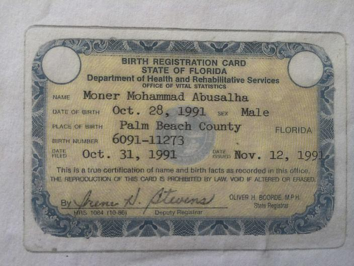 Florida birth registration card for Moner Mohammad Abu-Salha is seen in this government handout image. The U.S. State Department on May 30, 2014 confirmed that an American citizen, Moner Mohammad, had carried out a suicide bombing in Syria. A U.S. security official said U.S. agencies were aware before the suicide bombing that the American had traveled to Syria to join militants. The official declined to give further details. REUTERS/State of Florida/Handout via Reuters (UNITED STATES- Tags: CRIME LAW POLITICS CIVIL UNREST) ATTENTION EDITORS - THIS PICTURE WAS PROVIDED BY A THIRD PARTY. REUTERS IS UNABLE TO INDEPENDENTLY VERIFY THE AUTHENTICITY, CONTENT, LOCATION OR DATE OF THIS IMAGE. FOR EDITORIAL USE ONLY. NOT FOR SALE FOR MARKETING OR ADVERTISING CAMPAIGNS. THIS PICTURE IS DISTRIBUTED EXACTLY AS RECEIVED BY REUTERS, AS A SERVICE TO CLIENTS