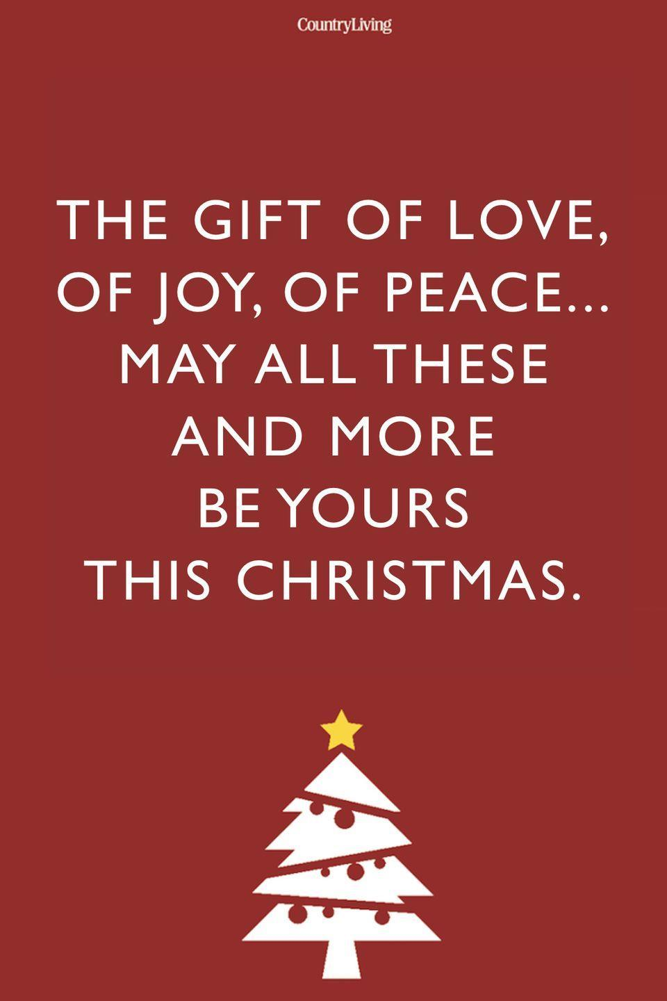 <p>The gift of love, of joy, of peace... May all these and more be yours this Christmas.</p>