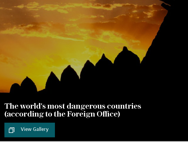 The world's 15 most dangerous countries (according to the Foreign Office)