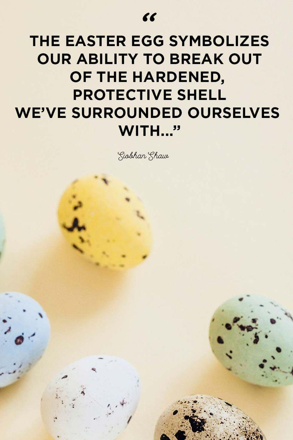 """<p>""""The Easter egg symbolizes our ability to break out of the hardened, protective shell we've surrounded ourselves with...""""</p>"""