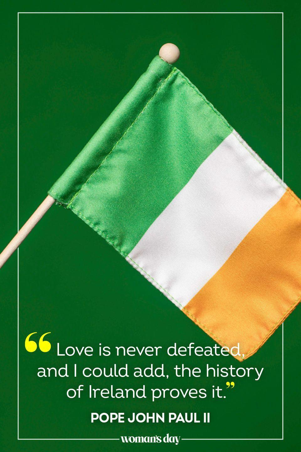"""<p>""""Love is never defeated, and I could add, the history of Ireland proves it."""" — Pope John Paul II</p>"""