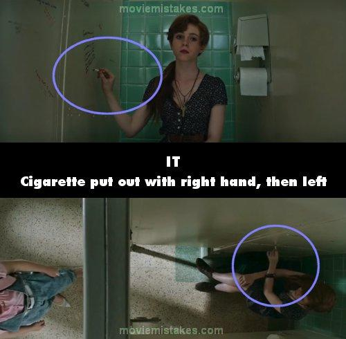 "<p>When Beverly is in the bathroom she puts out her cigarette on the cubicle wall using her right hand. The shot switches to overhead and she's now using her left.<br /> (<a rel=""nofollow"" href=""https://www.moviemistakes.com/"">MovieMistakes.com</a>) </p>"