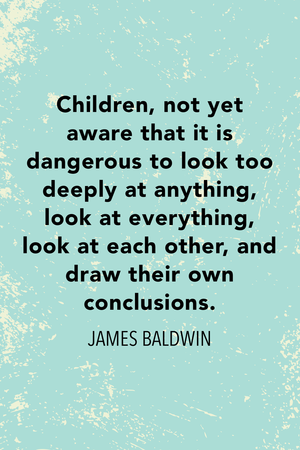 """<p>""""Children, not yet aware that it is dangerous to look too deeply at anything, look at everything, look at each other, and draw their own conclusions,"""" he said in his <em>Talk to Teachers </em>speech.</p>"""