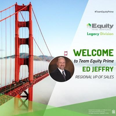 Equity Prime Mortgage returns to California with the announcement of new Regional VP of Sales Ed Jeffry.