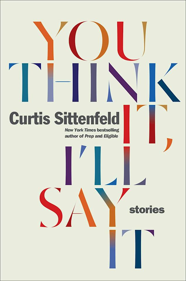 """<p>Curtis Sittenfeld's <em>You Think It, I'll Say It </em>(Random House) offers snapshots of twenty-first-century life: a politically charged one-night stand, a spiteful lifestyle- blog reader, an e-relationship, et al. </p><p><em>You Think It, I'll Say It: Stories</em><em> (Random House), $24.30; amazon.com</em><br></p><p><a rel=""""nofollow"""" href=""""https://www.amazon.com/You-Think-Ill-Say-Stories/dp/0399592865"""">SHOP</a></p>"""