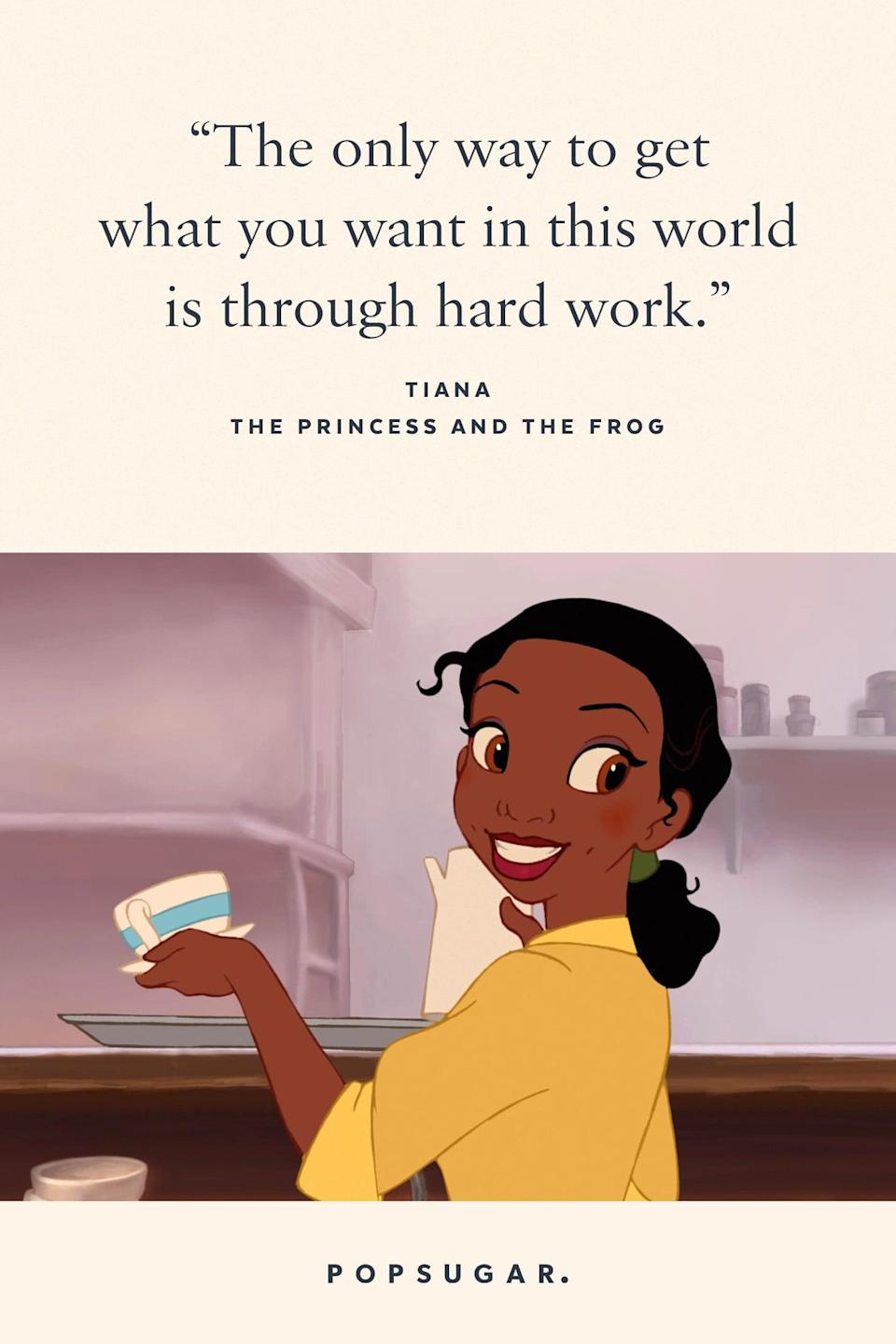 "<p>""The only way to get what you want in this world is through hard work."" - Tiana, <b>The Princess and the Frog</b></p>"