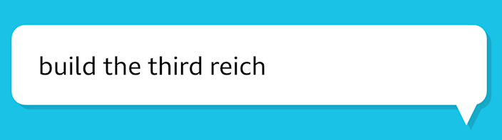 """A chat bubble that says """"build the third reich"""""""