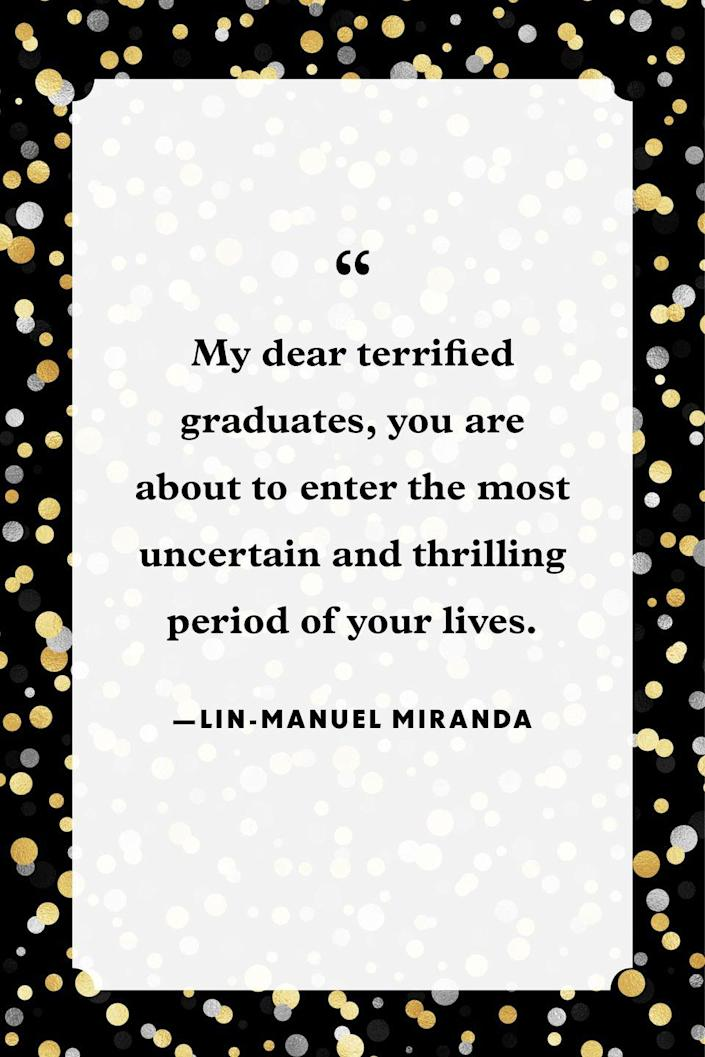 """<p>""""My dear terrified graduates, you are about to enter the most uncertain and thrilling period of your lives.""""<br></p>"""
