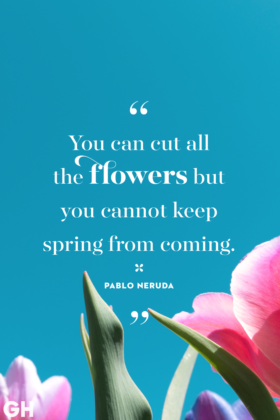 <p>You can cut all the flowers but you cannot keep spring from coming.</p>