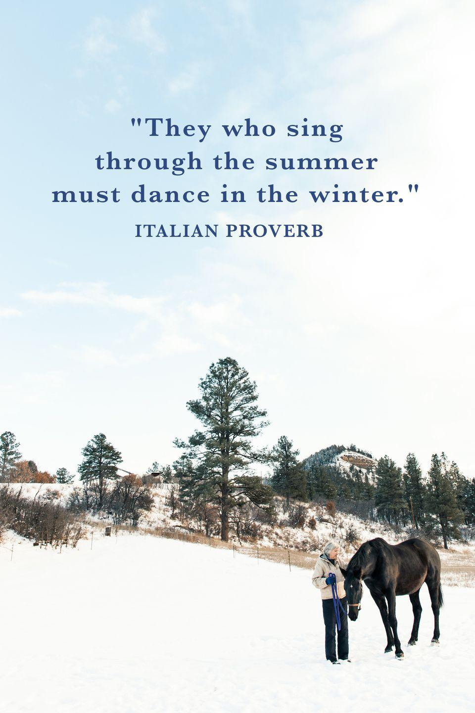 "<p>""They who sing through the summer must dance in the winter.""</p>"