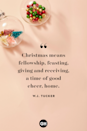 <p>Christmas means fellowship, feasting, giving and receiving, a time of good cheer, home.</p>