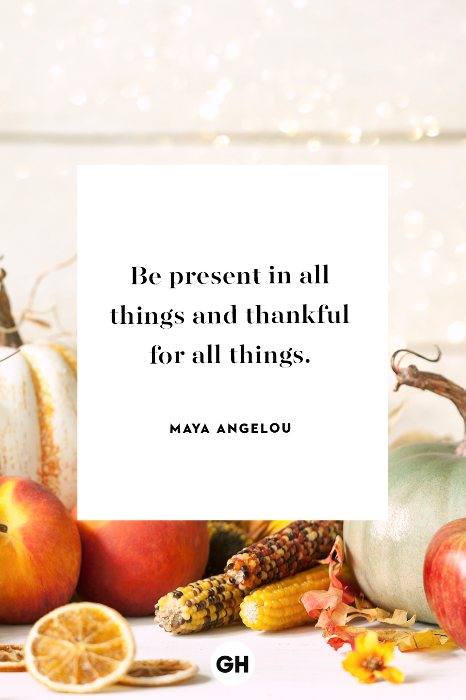 <p>Be present in all things and thankful for all things.</p>