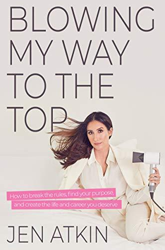 Blowing My Way to the Top: How to Break the Rules, Find Your Purpose, and Create the Life and Career You Deserve (Amazon / Amazon)