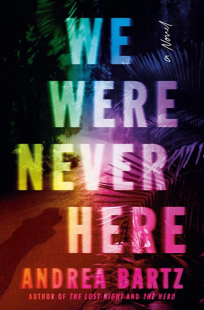 <p>How well do you really know your friends? That's the question at the heart of Andrea Bartz's chilling <span><strong>We Were Never Here</strong></span>. After two trips with her friend Kristen end with Emily helping her pal dispose of a dead body, Emily begins to wonder what secrets Kristen is keeping from her and whether or not their vacation indiscretions will end up ruining her life. </p> <p><em>Out Aug. 3</em></p>