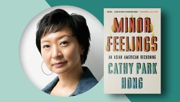 'Minor feelings occur when American optimism is enforced upon you, which contradicts your own racialized reality, thereby creating a static of cognitive dissonance,' Korean American author Cathy Park Hong says in her book Minor Feelings.  (@penguinrandom/Twitter - image credit)