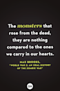 <p>The monsters that rose from the dead, they are nothing compared to the ones we carry in our hearts.</p>