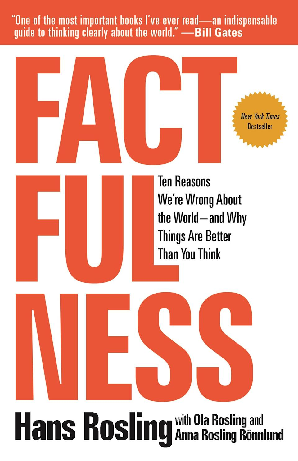 """""""Factfulness: Ten Reasons We're Wrong About The World — And Why Things Are Better Than You Think"""" (2018) by Hans Rosling with Ola Rosling and Anna Rosling Rönnlund"""