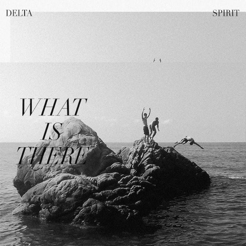 delta spirit what is there album cover art Delta Spirit Announce New Album What is There, Share How Bout It: Stream