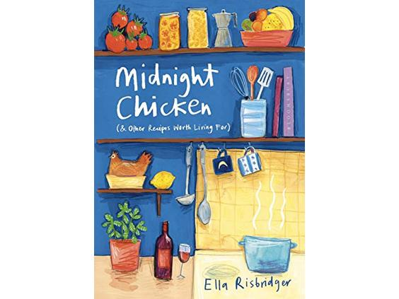 Midnight Chicken (and other recipes worth living for) by Ella Risbridger
