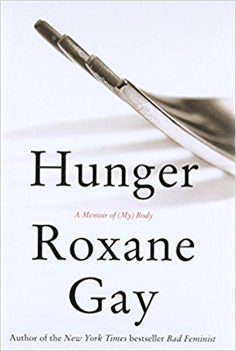 "<a href=""https://www.goodreads.com/book/show/22813605-hunger?from_search=true"" target=""_blank"">From Goodreads</a>: ""From the bestselling author of <i>Bad Feminist</i>: a searingly honest memoir of food, weight, self-image, and learning how to feed your hunger while taking care of yourself."" <a href=""https://www.amazon.com/Hunger-Memoir-Body-Roxane-Gay/dp/0062362593/ref=tmm_hrd_swatch_0?_encoding=UTF8&qid=1509036928&sr=1-1"" target=""_blank"">Get it here</a>."
