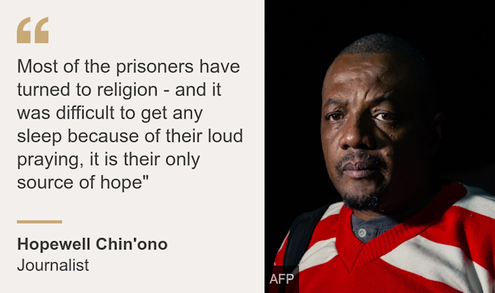 """""""Most of the prisoners have turned to religion - and it was difficult to get any sleep because of their loud praying, it is their only source of hope"""""""", Source: Hopewell Chin'ono, Source description: Journalist, Image:"""